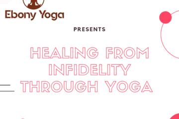 Ebony Yoga Logo Presents Healing From Infidelity Through Yoga